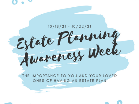 Estate Planning Awareness Week: The Importance to You and Your Loved Ones of Having an Estate Plan