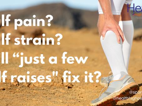"""Calf pain? Calf strain? Will """"Just a few calf raises"""" fix it?"""
