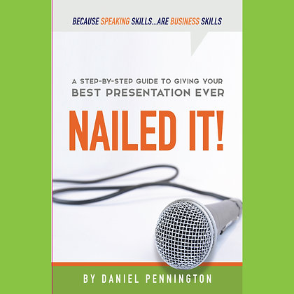 Nailed It! The Step-by-Step Guide to Giving Your Best Presentation Ever