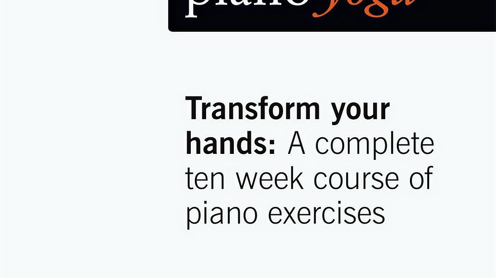 Piano-Yoga® Transform Your Hands 10 week course of exercises