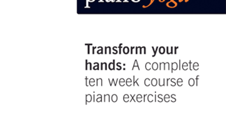 Piano-Yoga® by GéNIA: 'Transform Your Hands: 10 Week Course of Piano Exercises'