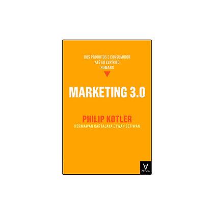 Marketing 3.0 - Do produto e do consumidor até ao espírito humano