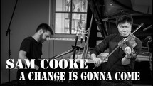 """""""A Change is Gonna Come"""""""