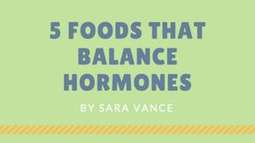 5 Foods that Balance Hormones