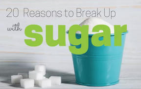 20 Reasons to Break up with Sugar