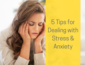 5 Tips for Dealing with Stress & Anxiety