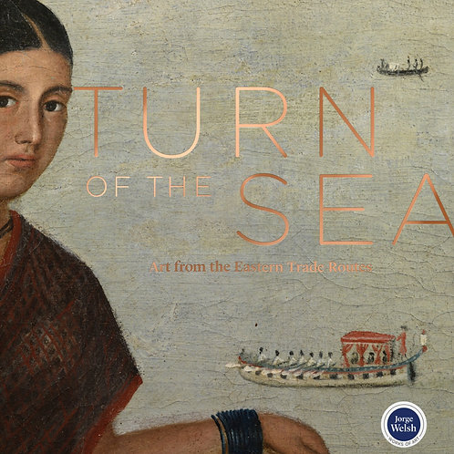 Turn of the Sea: Art from the Eastern Trade Routes Jorge Welsh (ed.)