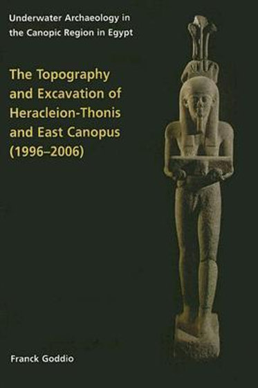 Topography and Excavation of Heracleion-Thonis and East Canopus (1996-2006) Unde