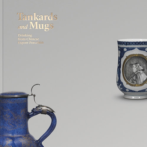 Tankards and Mugs: Drinking from Chinese Export Porcelain by Maria Antónia Pinto