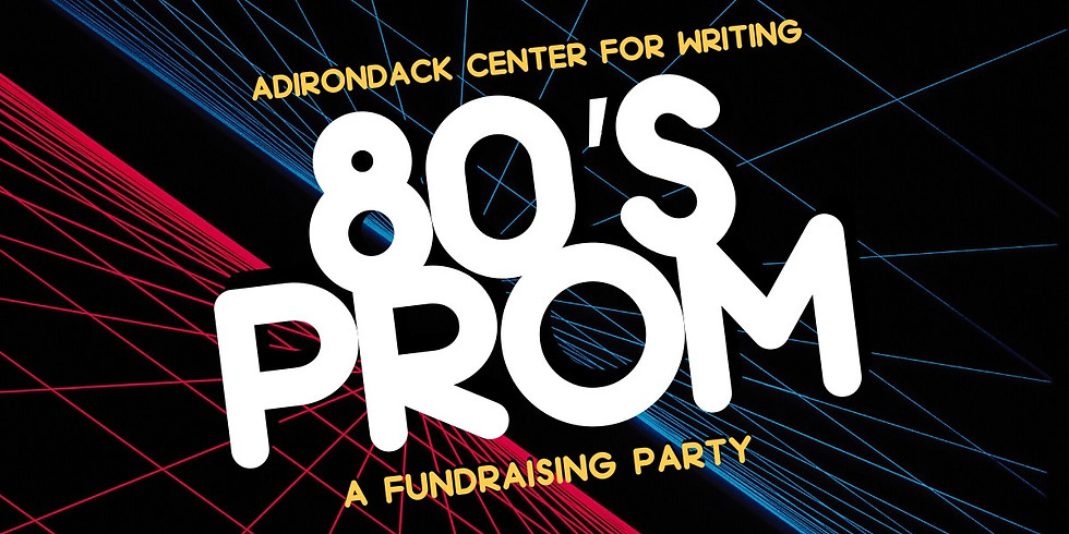 Postponed/Cancelled - 80's Prom Fundraiser for Adirondack Center for Writing