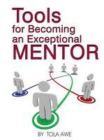 Tools for Becoming an Exceptional Mentor -Tola Awe