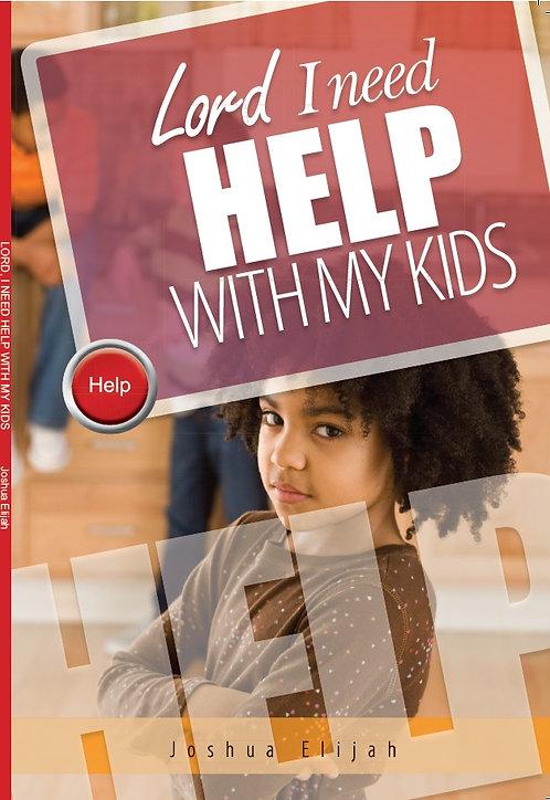 Lord I need Help with my Kids by Joshua Elijah