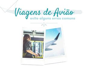 Viagens de Avião: 8 erros que devem ser evitados
