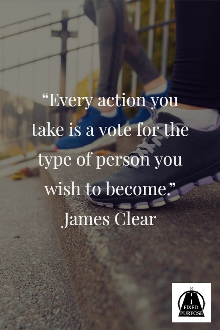 Every action you take James Clear quote