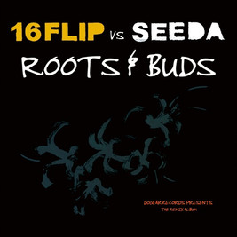 16FLIP vs SEEDA / Roots & Buds
