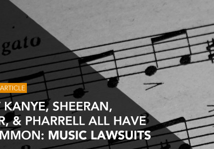What Kanye, Sheeran, Bieber, & Pharrell All Have in Common: Music Lawsuits