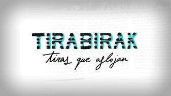 TIRABIRAK, TIRAS QUE AFLOJAN
