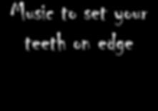 Music to set your teeth.png