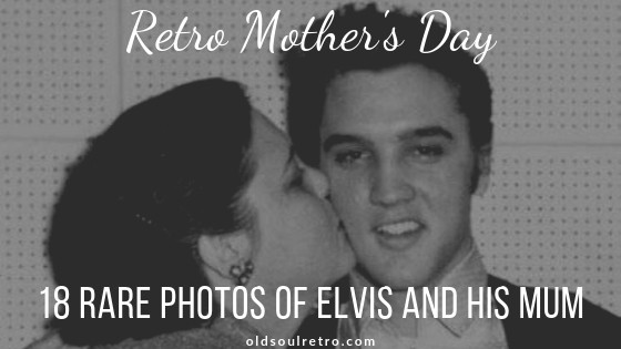 Retro Mothers Day 18 Rare Photos of Elvis and his Mum