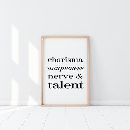 Charisma Uniqueness Nerve & Talent Quote Print
