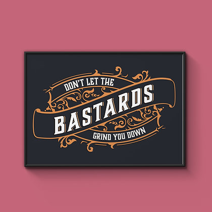 Don't Let The Bastards Grind You Down A4 Art Print