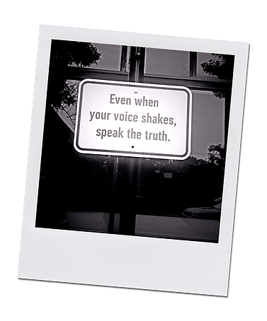 """Polaroid photo of sign, """"Even when your voice shakes, speak the truth"""" by Loren"""