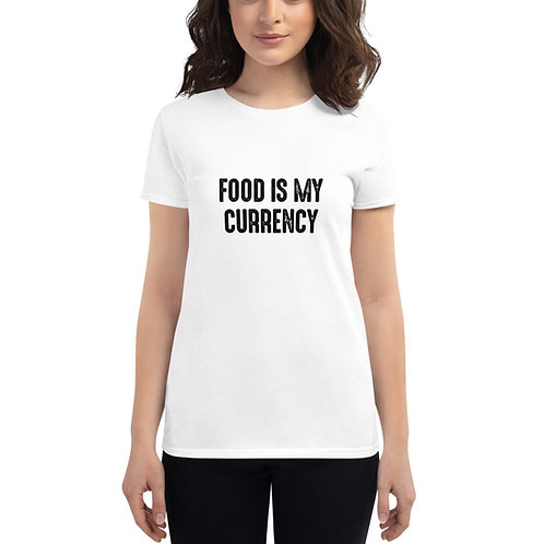TFZ Women's Short Sleeve T-Shirt (Food Is My Currency)