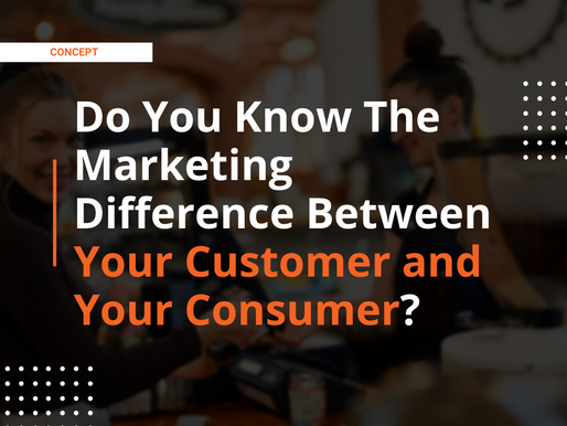 Your Customer vs. Consumer And The Marketing Differences Between The Two