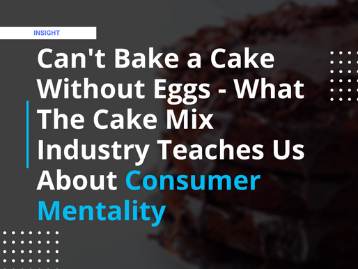 Can't Bake a Cake Without Eggs — What the cake mix industry teaches us about consumer mentality