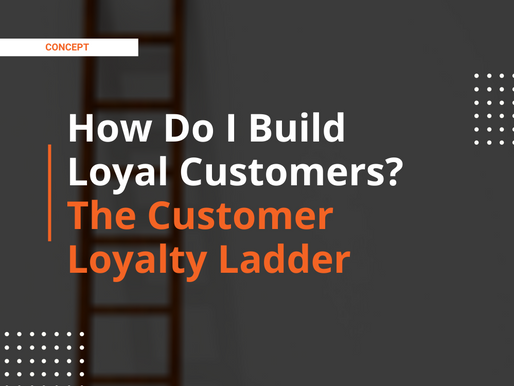 How Do I Build Loyal Customers?   Customer Loyalty Ladder [Updated 2021]