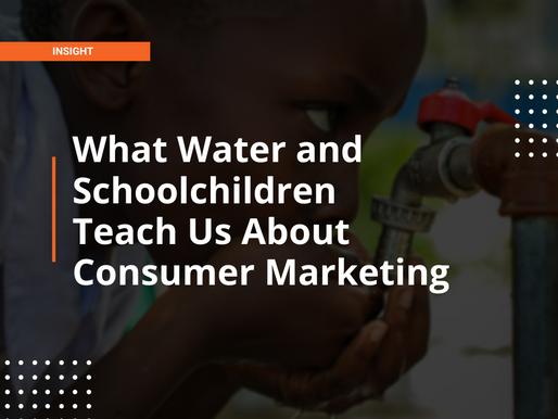 What Water and Schoolchildren Teach Us About Consumer Marketing