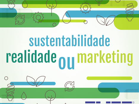 Sustentabilidade: realidade ou marketing para as empresas?
