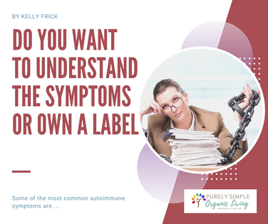 Autoimmune Disease: Do you want to understand the symptoms or own a label?