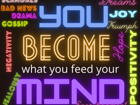You Become What You Feed Your Mind