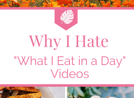 """Why I Hate """"What I Eat in a Day"""" Videos"""