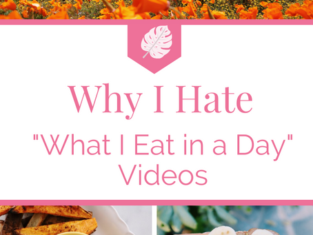 "Why I Hate ""What I Eat in a Day"" Videos"