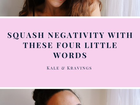 4 little words to SQUASH negativity right NOW! (plus an awesome squash recipe)