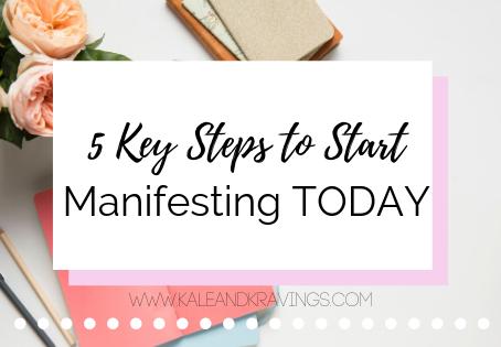 5 Key Steps to Start Manifesting TODAY