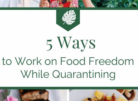 5 Ways to Work On Food Freedom While Quarantining