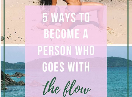 """5 ways to become a person who """"goes with the flow"""""""