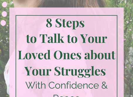8 Steps to Talk to Your Loved Ones about Your Struggles With Confidence & Peace
