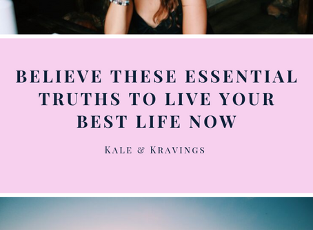 Believe These Essential Truths to Live Your Best Life NOW