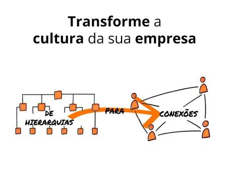 Transforme a cultura da sua empresa