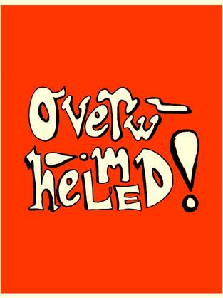 Overwhelmed!
