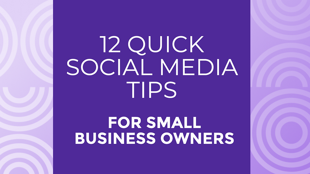 12 quick social media tips for small business owners and social media beginners