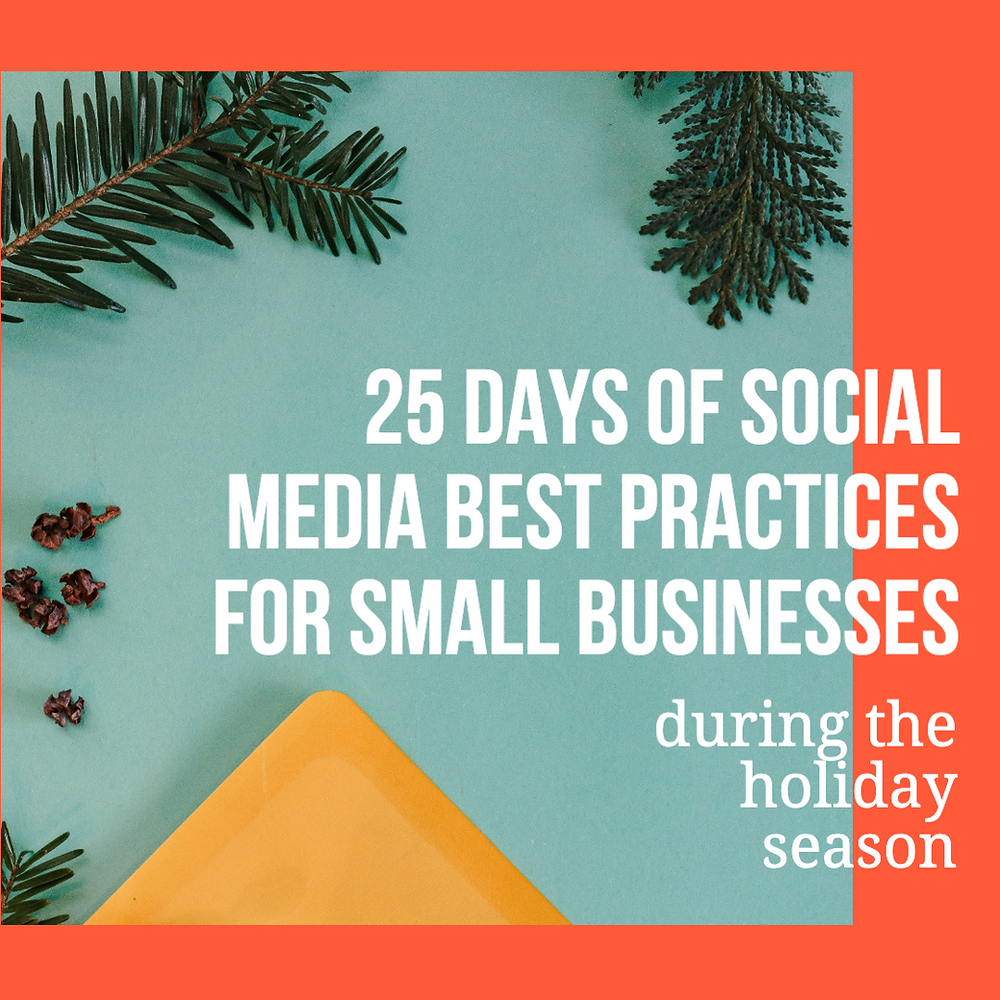 25 days of social media best practices for small businesses during the holiday season