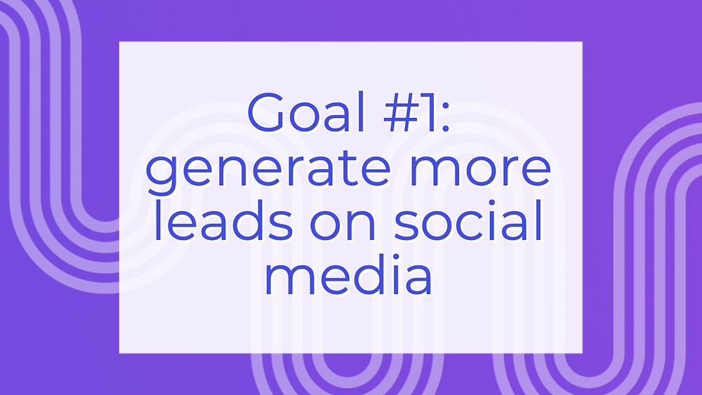 Social media goal: generate more leads and sales on social media