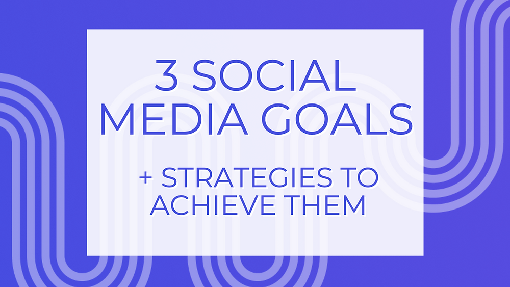 3 social media goals and strategies to achieve those goals