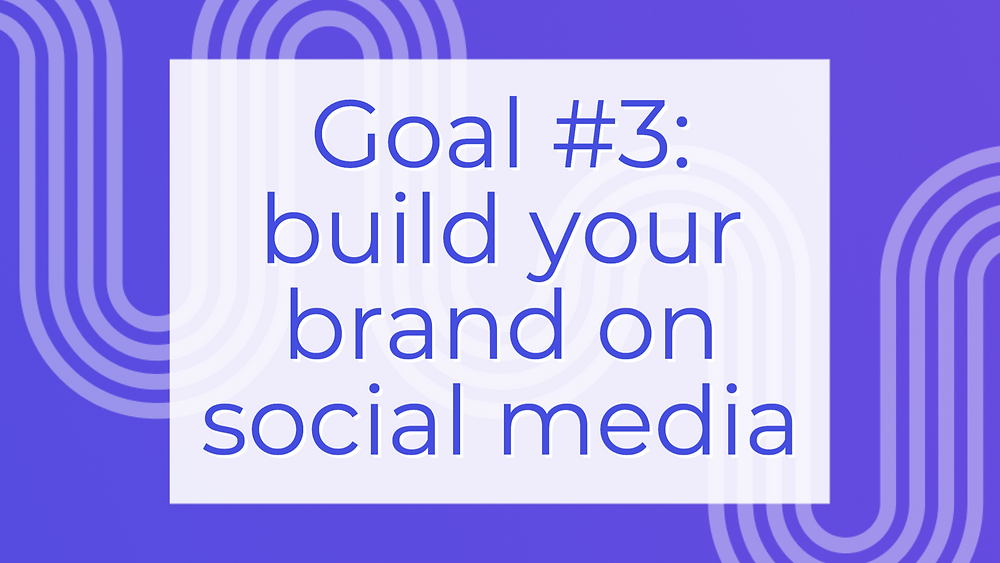 Social media goal: build your brand awareness and brand recognition on social media
