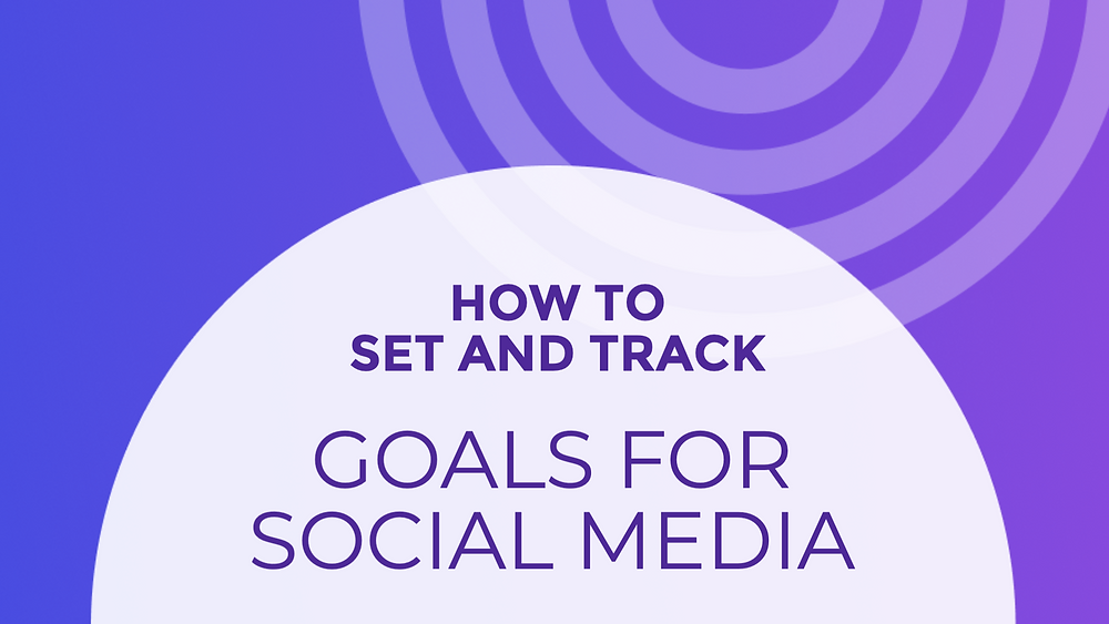 How to set and track goals for social media for your business
